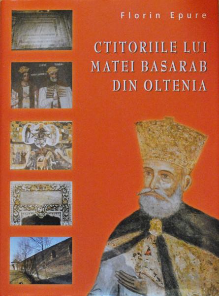 Ctitoriile lui Matei Basarab din Oltenia - Florin Epure